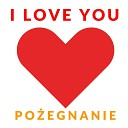 I Love You - Po egnanie