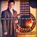 Felix Antonio - Si No Existieras Tu