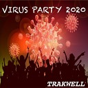 Trakwell - Virus party 2020 Original mix