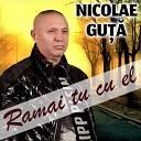 Nicolae Gu - Ramai Tu Cu El