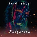 Ferdi Y cel - Bulgarian