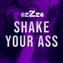 azZza - Shake Your Ass