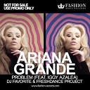 Ariana Grande feat. Iggy Azalea - Problem (DJ Favorite & Freshdance Project Remix)