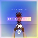 CRED1X - Can t Find You