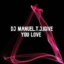 DJ Manuel T J - i Give You Love
