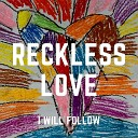 I Will Follow - Reckless Love