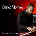 Charles Szczepanek - Dance Monkey
