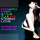 Edward Maya feat Vika Jigulina - Stereo Love SerB Project Intro Bootleg Mix