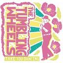 The Tumbling Wheels - Take Her Dancing