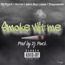 DJ Ponch feat Homer Johni Boy Lopez Chayweezie - Smoke Wit Me feat Homer Johni Boy Lopez Chayweezie