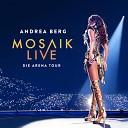 Andrea Berg - Du hast mich tausendmal belogen Mosaik Live
