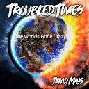 David W Mays Troubled Times - Blues for You