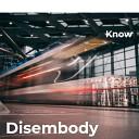 Know - Disembody