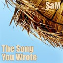 SAM - The Song You Wrote