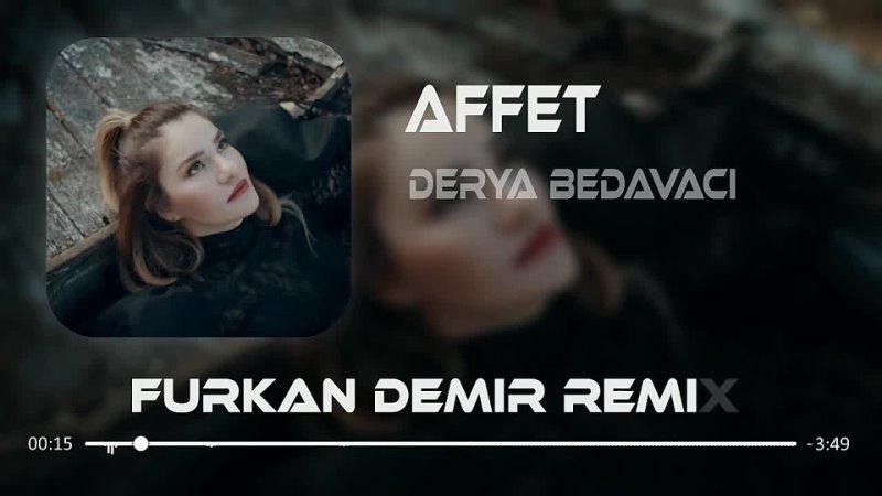 Furkan Demir Derya Bedavaci - Affet Remix ( Official Video Klip ) 2021 .MP4
