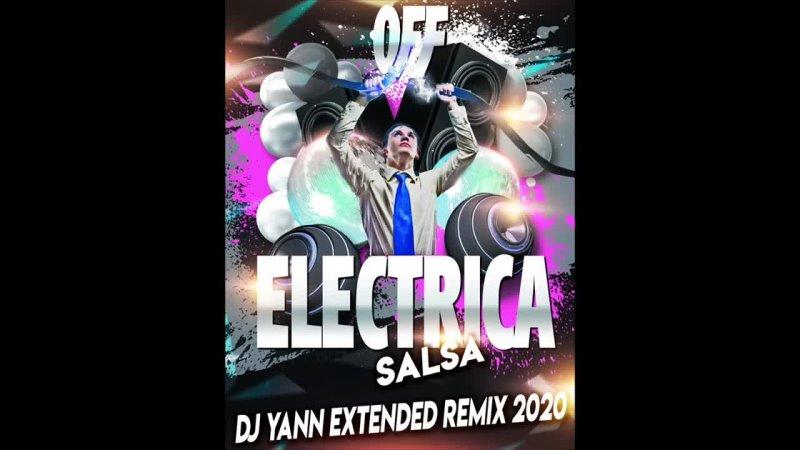 OFF ELECTRICA SALSA DJ YANN EXTENDED REMIX 2020 1080 X 1440 mp4