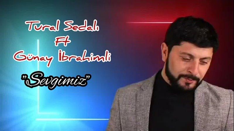 Tural Sedalı Ft Gunay İbrahimli - Sevgimiz 2021_HIGH.mp4