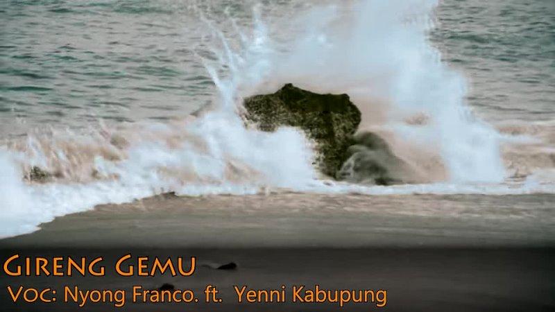 Nyong Franco feat Yenni Kabupung Gireng Gemu OFFICIAL webm