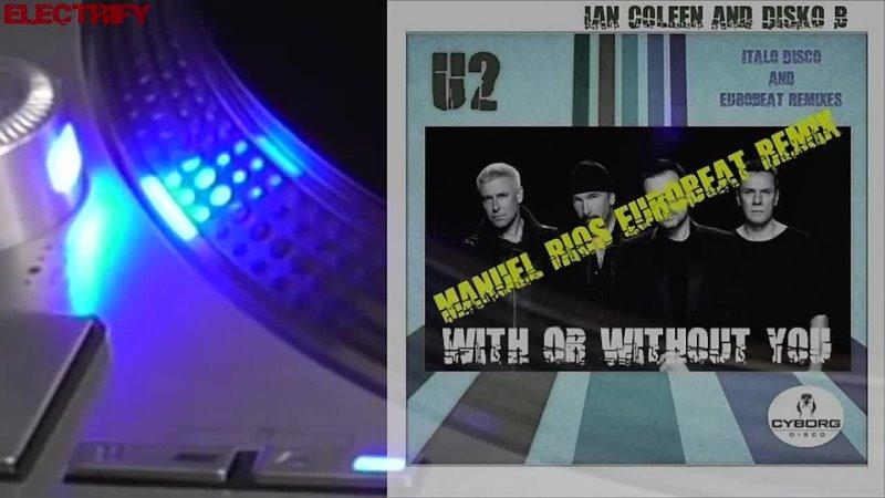 IAN COLEEN DISKO_B FEAT. U2 - WITH OR WITHOUT YOU (MANUEL RIOS EUROBEAT REMIX) (℗1987__copyright_2018__copyright_2020) ( 720 X