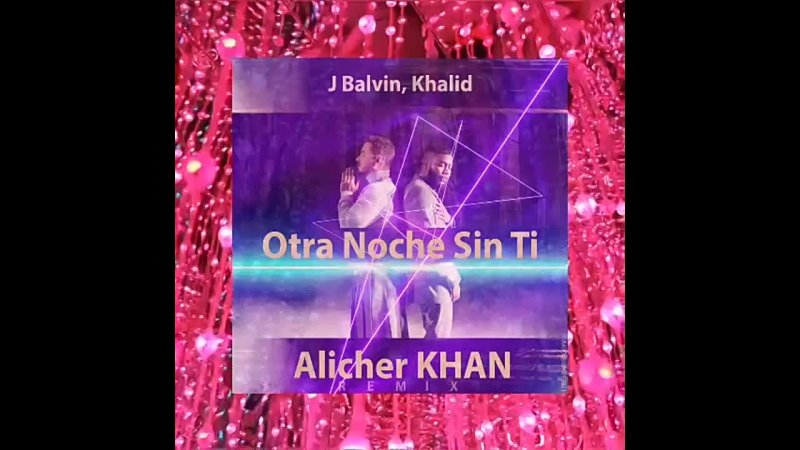 ⚡ J Balvin Khalid Otra Noche Sin Ti Alicher KHAN Remix ⚡