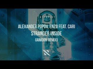 Alexander Popov, ENZO feat. Cari - Stranger Inside (Aimoon Remix)