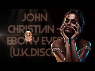 John Christian - Ebony Eyes (U.K. Disco Promo Mix).mp4