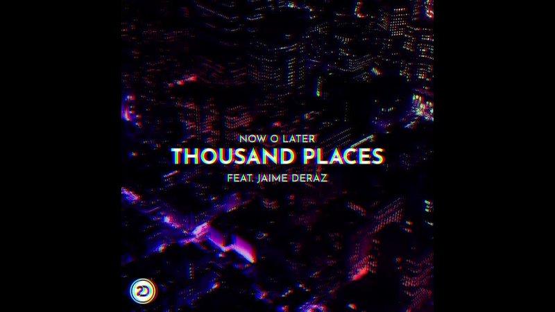 Now O Later feat Jaime Deraz Thousand Places Teaser