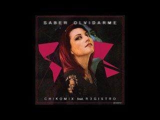 Saber Olvidarme - Chiko Mix feat. Registro (NEW GENERATION) Version Mixed