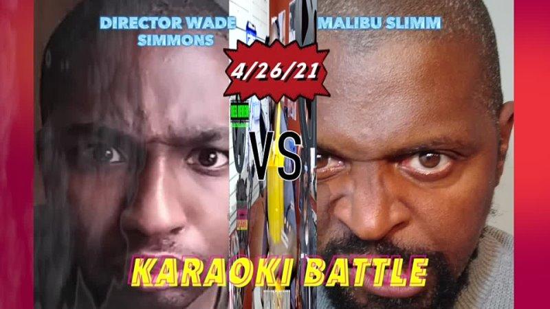 KARAOKI BATTLE MALIBU SLIMM VS SIRECTOR WADE SIMMONS