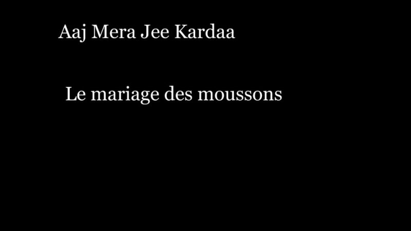 Aaj Mera Jee Kardaa - Le mariage des moussons
