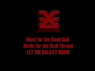 BLOOD FOR THE BLOOD GODSKULLS FOR THE SKULL THRONELET THE GALAXY BURN