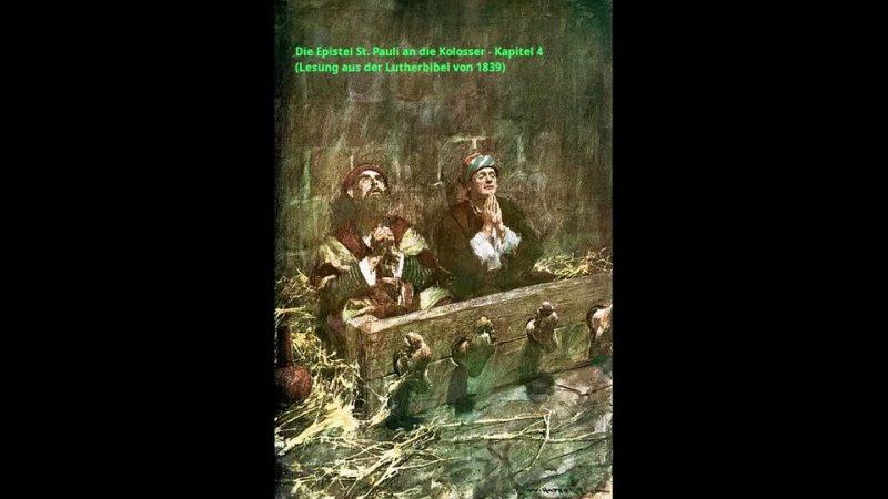 Die Epistel St. Pauli an die Kolosser - Kapitel 4 (Lesung aus der Lutherbibel von 1839)