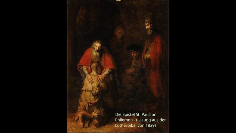 Die Epistel St. Pauli an Philemon (Lesung aus der Lutherbibel von 1839)