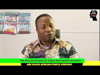 Episode 12. 2019-08-04. THE AFRICAN ORIGINS OF CHINA AND SOUTH-EAST ASIA. ARE BLACK AFRICAN PEOPLE CURSED