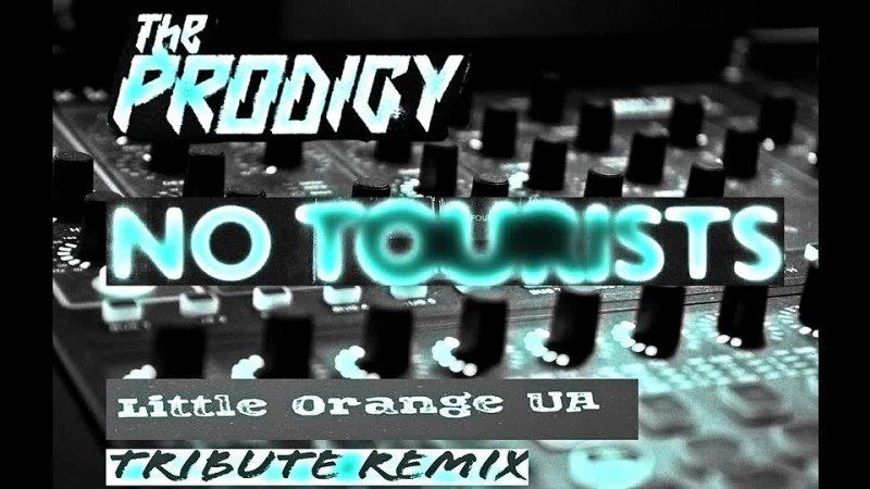The Prodigy No Tourists Little Orange UA Tribute Remix 2021