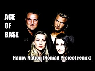 Ace of Base - Happy Nation (Nomad Project remix).mp4