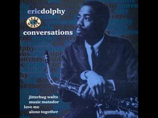 Eric Dolphy mp4 Мой фильм Conversations album  Jitterbug Waltz  (360p)