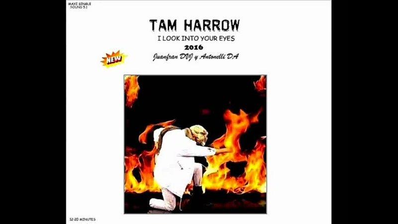 TAM HARROW I Look Into Your Eyes 2016 Juanfran DVJ Antonelli DA