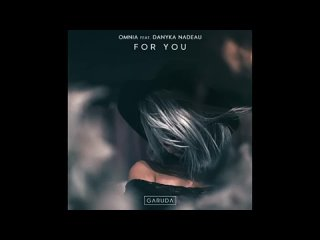 Omnia feat. Danyka Nadeau - For You (Extended Mix)