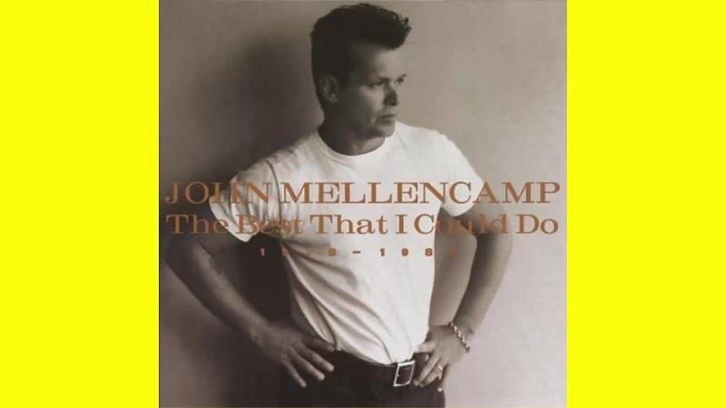 John Mellencamp The Best That I Could Do 1978 1988