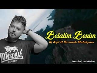 Soroush Malekpour - Belalim Benim ( Dj Aqil Yeni 2(240P).mp4