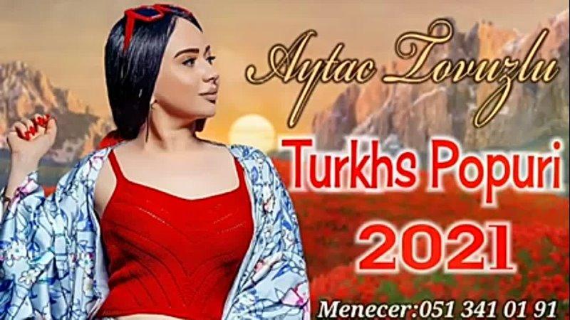 Aytac Tovuzlu Turkhs Popuri 2021 240P mp4