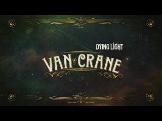Dying Light - Van Crane трейлер набора