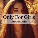 Only For Girls ➫ Only For Ladies