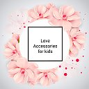 Love Accesories For Kids